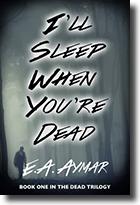 I'll Sleep When You're Dead - E.A. Aymar